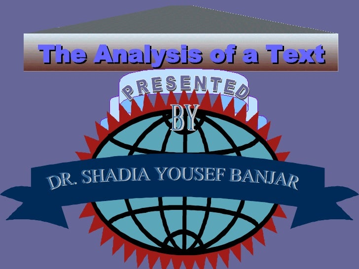The Analysis of a Text DR. SHADIA YOUSEF BANJAR PRESENTED BY