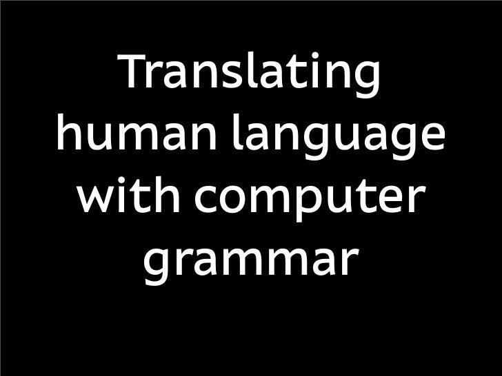 Translating human language  with computer     grammar