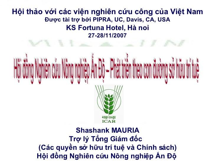 Hội thảo với các viện nghiên cứu công của Việt Nam Được tài trợ bởi PIPRA, UC, Davis, CA, USA KS Fortuna Hotel, Hà noi 27-...