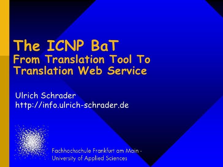 The ICNP BaTFrom Translation Tool To Translation Web Service<br />Ulrich Schraderhttp://info.ulrich-schrader.de<br />