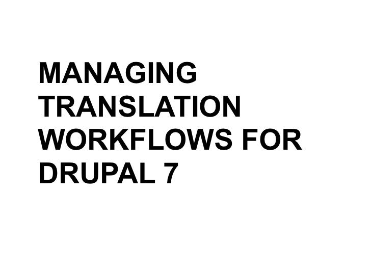 MANAGINGTRANSLATIONWORKFLOWS FORDRUPAL 7