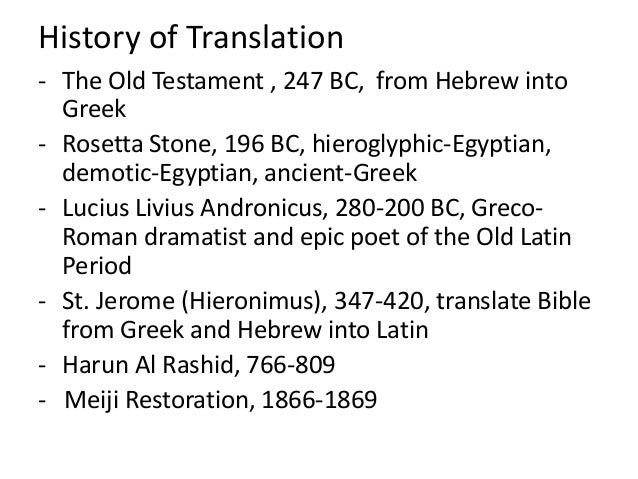 History of Translation- The Old Testament , 247 BC, from Hebrew into  Greek- Rosetta Stone, 196 BC, hieroglyphic-Egyptian,...