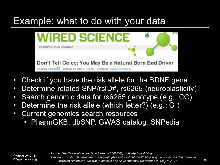 Example: what to do with your data <ul><li>Check if you have the risk allele for the BDNF gene </li></ul><ul><li>Determine...