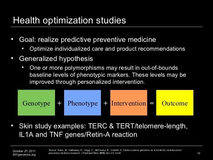 Health optimization studies <ul><li>Goal: realize predictive preventive medicine  </li></ul><ul><ul><li>Optimize individua...