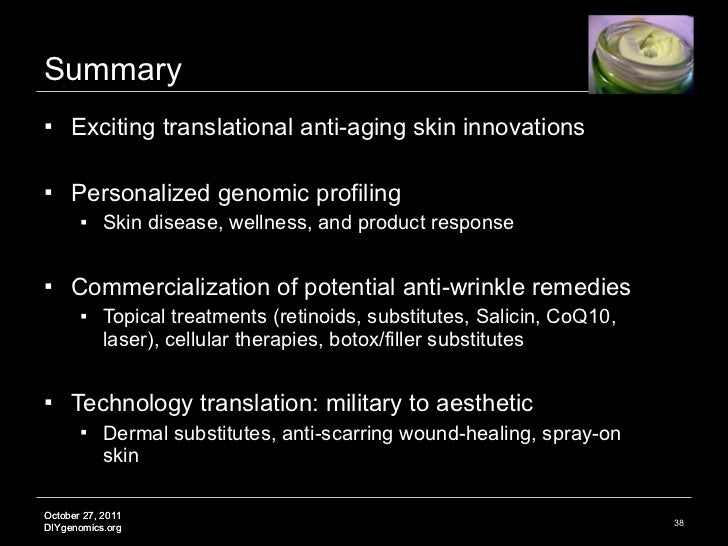 Summary <ul><li>Exciting translational anti-aging skin innovations  </li></ul><ul><li>Personalized genomic profiling </li>...