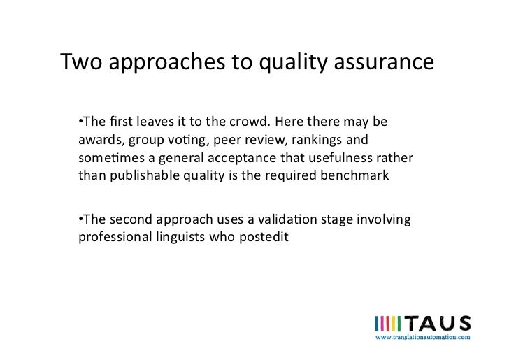 Two approaches to quality assurance   •The first leaves it to the crowd. Here there may be ...