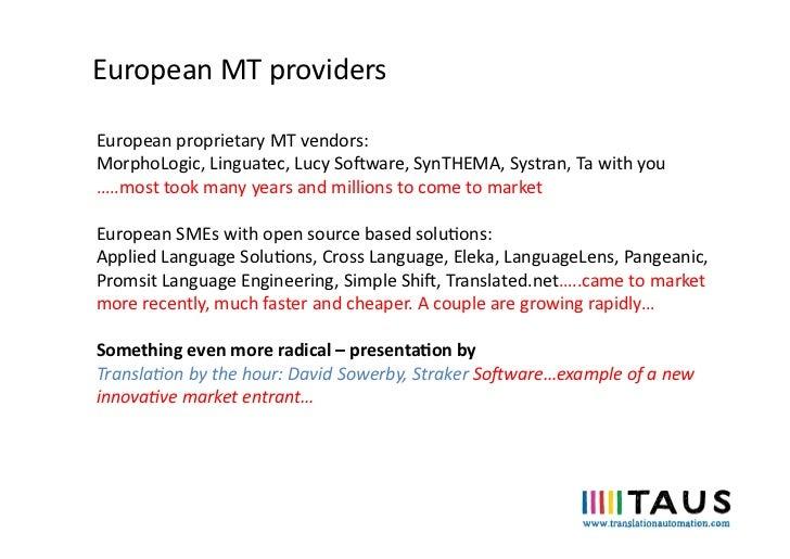 European MT providers European proprietary MT vendors: MorphoLogic, Linguatec, Lucy SoDware, SynTHEM...