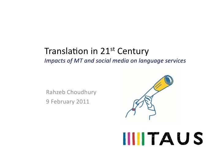 Translaon	  in	  21st	  Century	  Impacts	  of	  MT	  and	  social	  media	  on	  language	  services	  Rahzeb	  Choudhury...