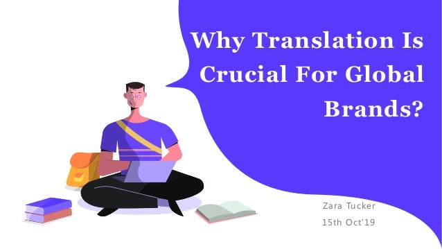 Why Translation Is Crucial For Global Brands? Zara Tucker 15th Oct'19