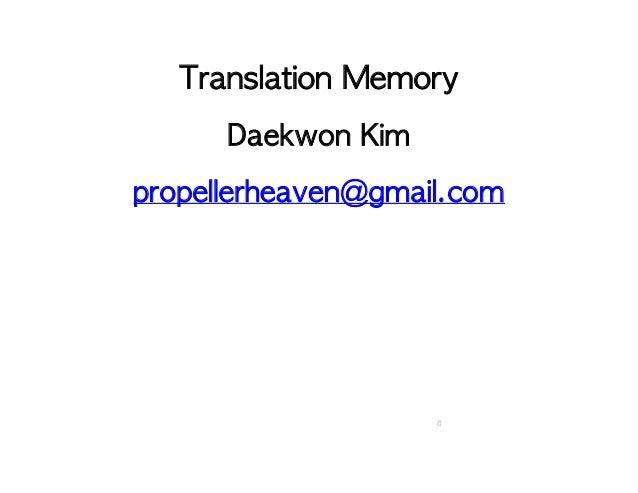 Translation Memory Daekwon Kim propellerheaven@gmail.com 0