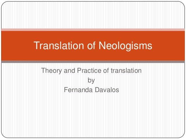 Theory and Practice of translation by Fernanda Davalos Translation of Neologisms