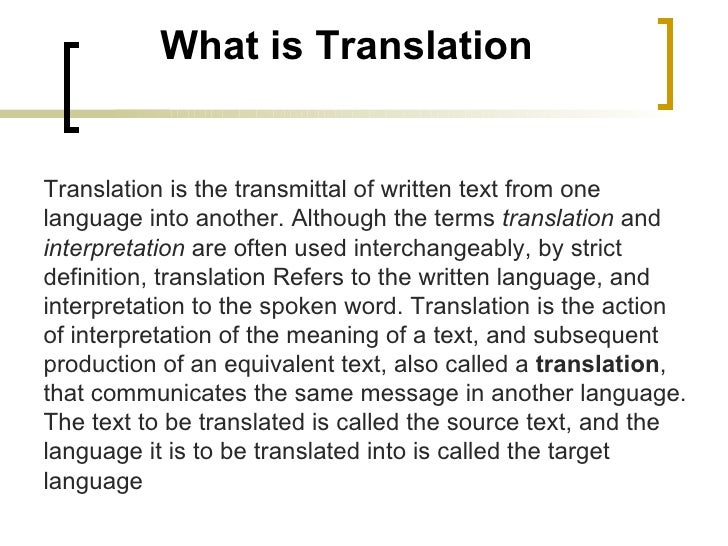 what is translation Translation is: the process of transferring written text from one language into another anything that is written can be translated: advertisements, books, games .