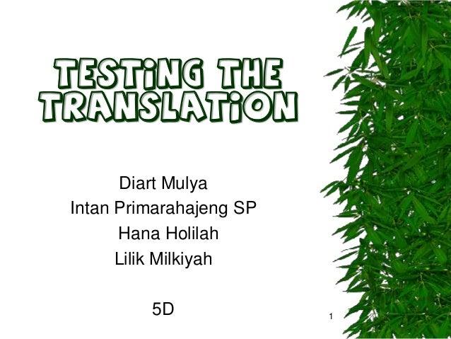 TESTING THE TRANSLATION Diart Mulya Intan Primarahajeng SP Hana Holilah Lilik Milkiyah 5D  1