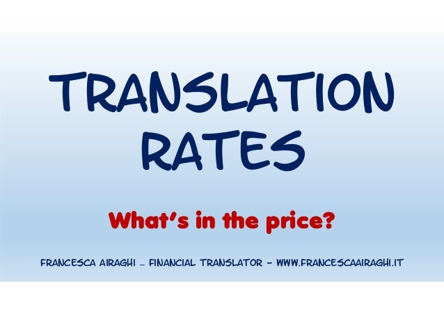 Translation rates What's in the price? Francesca Airaghi – financial translator - www.francescaairaghi.it