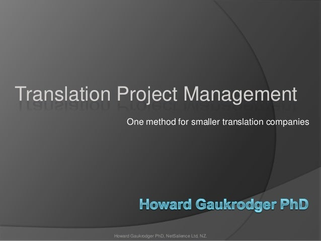 One method for smaller translation companiesTranslation Project ManagementHoward Gaukrodger PhD, NetSalience Ltd, NZ.