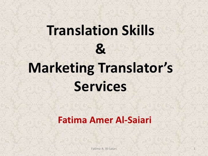 Translation Skills&Marketing Translator's Services<br />Fatima Amer Al-Saiari<br />Fatima A. Al-Saiari<br />1<br />