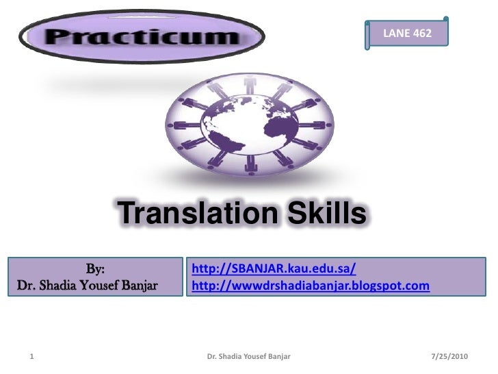 LANE 462<br />Translation Skills<br />By:<br /> Dr. ShadiaYousefBanjar<br />http://SBANJAR.kau.edu.sa/<br />http://wwwdrsh...
