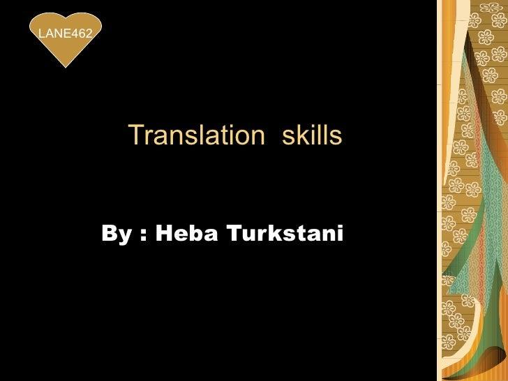 Translation  skills  By : Heba Turkstani LANE462