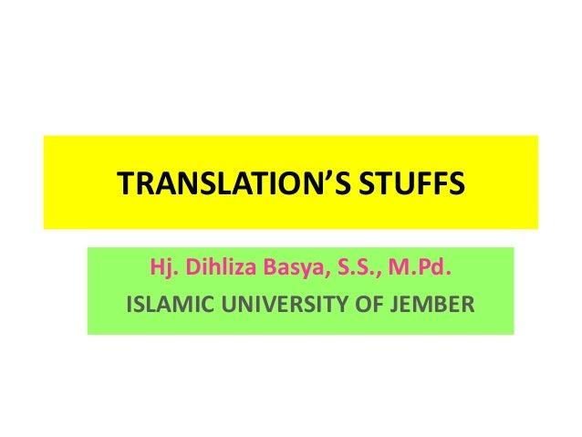 TRANSLATION'S STUFFSHj. Dihliza Basya, S.S., M.Pd.ISLAMIC UNIVERSITY OF JEMBER