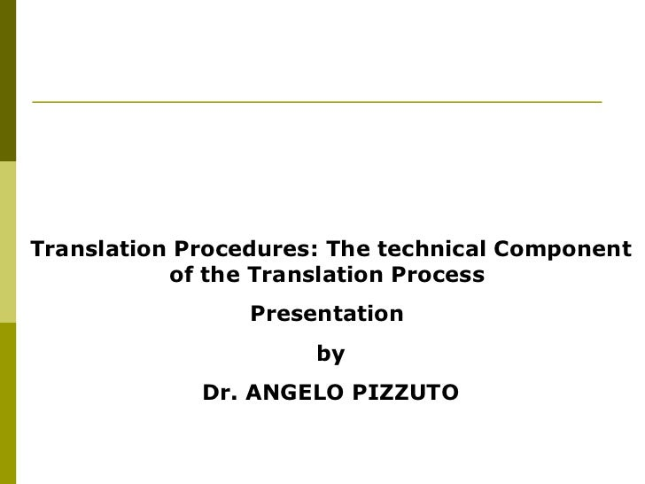 Translation Procedures: The technical Component of the Translation Process Presentation  by Dr. ANGELO PIZZUTO
