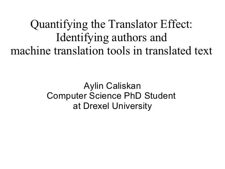Quantifying the Translator Effect: Identifying authors and machine translation tools in translated text Aylin Caliskan Com...