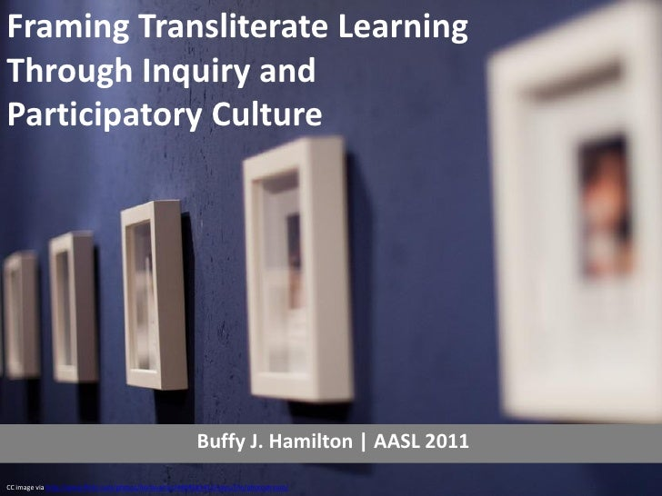 Framing Transliterate LearningThrough Inquiry andParticipatory Culture                                                    ...