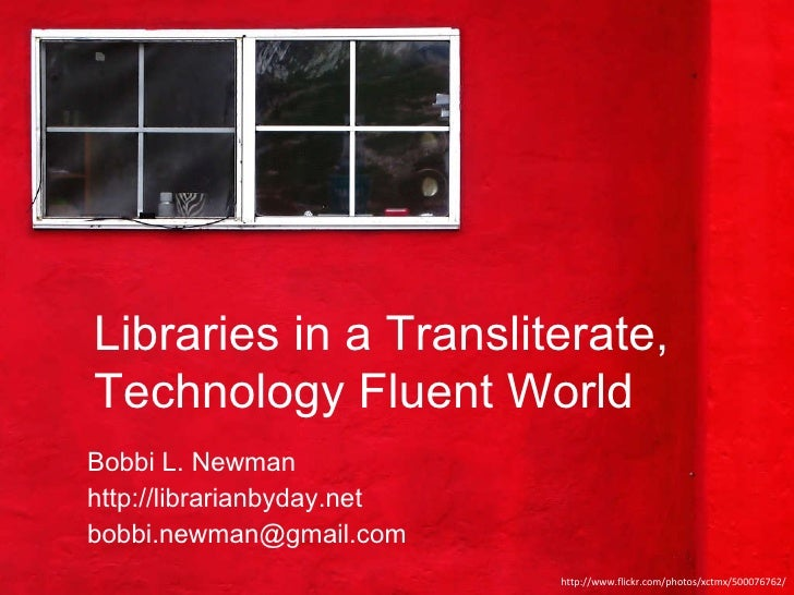 Bobbi L. Newman http://librarianbyday.net [email_address] http://www.flickr.com/photos/xctmx/500076762/ Libraries in a Tra...