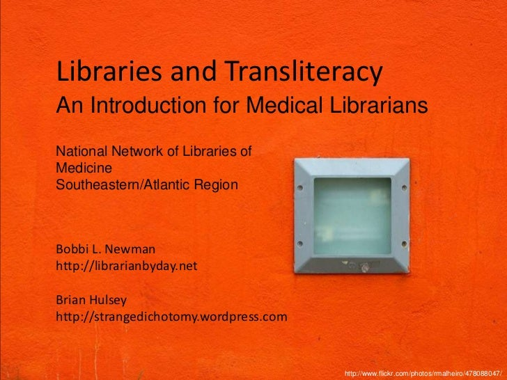 Libraries and Transliteracy<br />An Introduction for Medical Librarians<br />National Network of Libraries of Medicine<br ...