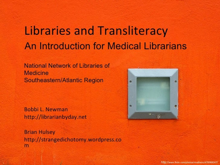 Libraries and Transliteracy Bobbi L. Newman http://librarianbyday.net Brian Hulsey http://strangedichotomy.wordpress.com A...
