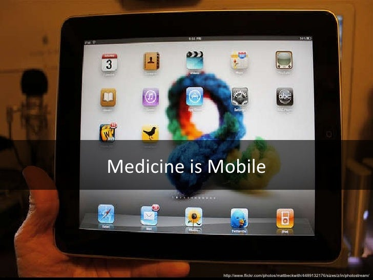 http://www.flickr.com/photos/mattbeckwith/4489132176/sizes/z/in/photostream/ Medicine is Mobile