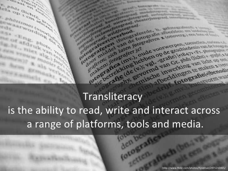 Transliteracy  is the ability to read, write and interact across a range of platforms, tools and media. http://www.flickr....