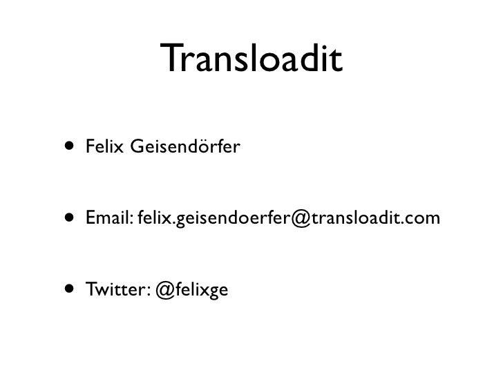 Transloadit• Felix Geisendörfer• Email: felix.geisendoerfer@transloadit.com• Twitter: @felixge