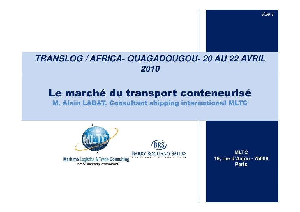 Vue 1     TRANSLOG / AFRICA- OUAGADOUGOU- 20 AU 22 AVRIL                      2010    Le marché du transport conteneurisé ...