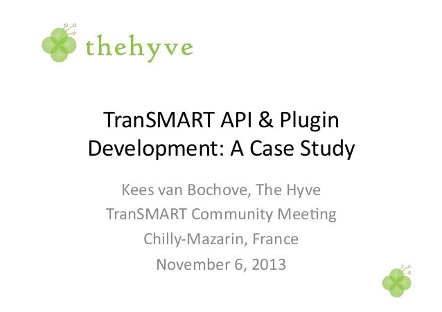 TranSMART  API  &  Plugin   Development:  A  Case  Study   Kees  van  Bochove,  The  Hyve   Tran...