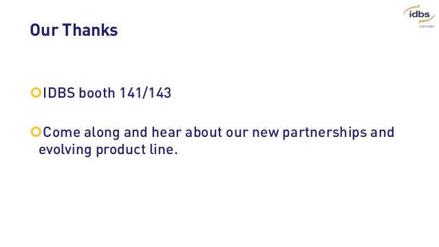 ©2014 IDBS Our Thanks IDBS booth 141/143 Come along and hear about our new partnerships and evolving product line.