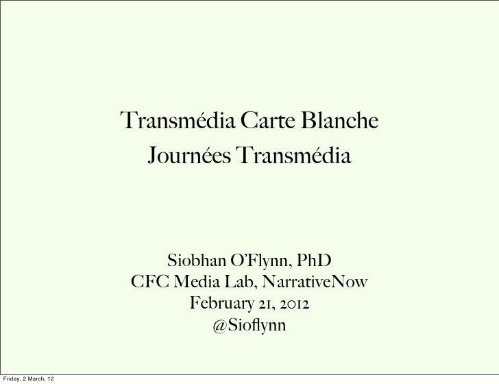 Transmédia Carte Blanche                        Journées Transmédia                         Siobhan O'Flynn, PhD          ...
