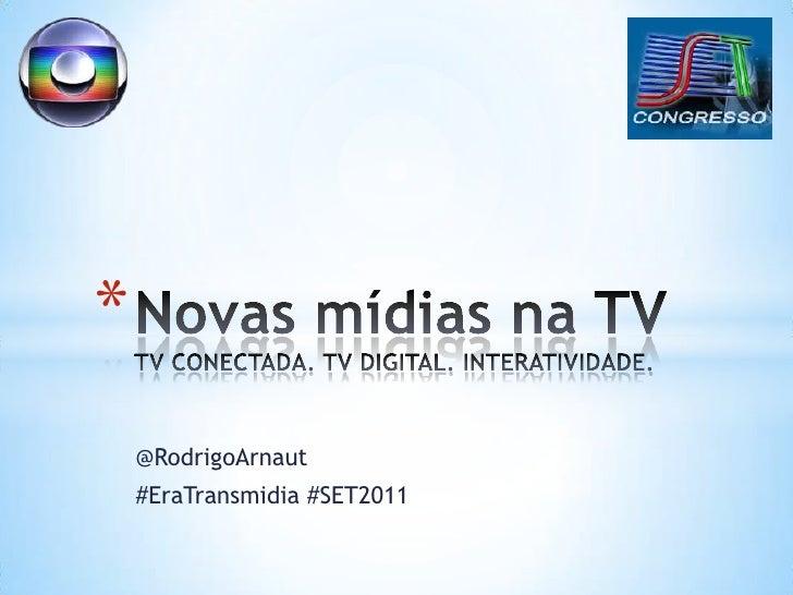 @RodrigoArnaut<br />#EraTransmidia #SET2011<br />Novas mídias na TVTV CONECTADA. TV DIGITAL. INTERATIVIDADE.<br />