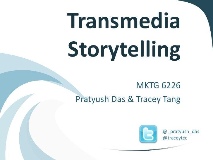 TransmediaStorytelling               MKTG 6226Pratyush Das & Tracey Tang                     @_pratyush_das               ...