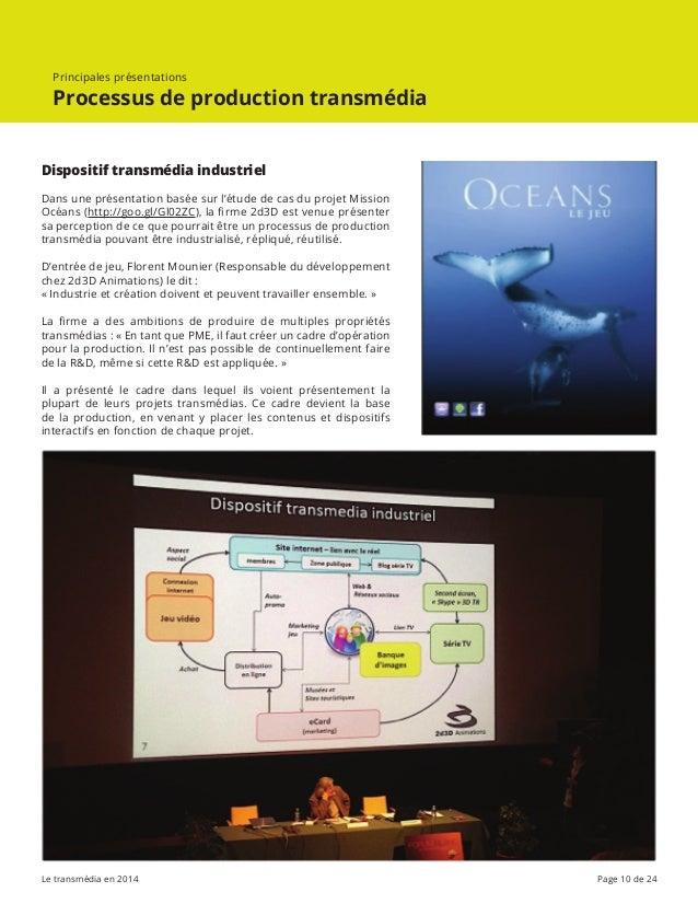 Le transmédia en 2014 Page 10 de 24 Principales présentations Processus de production transmédia Dispositif transmédia ind...