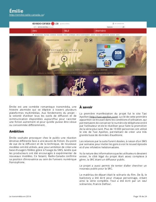 Le transmédia en 2014 Page 18 de 24 Émilie http://emilie.radio-canada.ca/ Émilie est une comédie romantique transmédia, un...