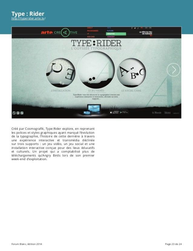 Forum Blanc, édition 2014 Page 23 de 24 Type: Rider http://typerider.arte.tv/ Créé par Cosmografik, Type:Rider explore, e...