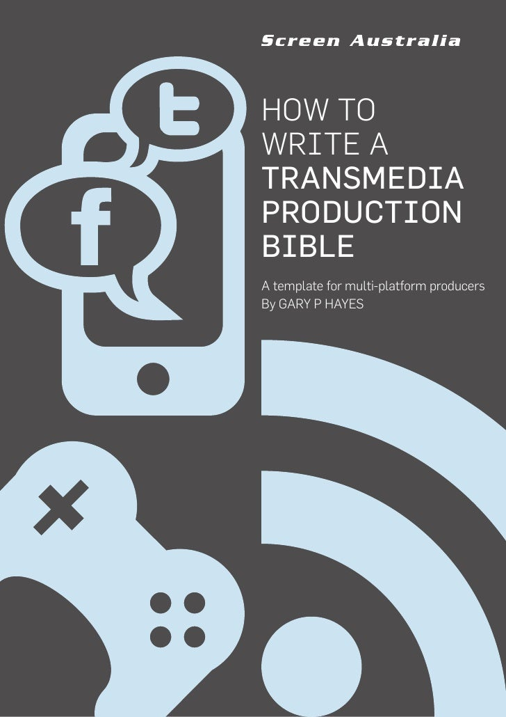 HOW TOWRITE ATRANSMEDIAPRODUCTIONBIBLEA template for multi-platform producersBy GARY P HAYES                              ...