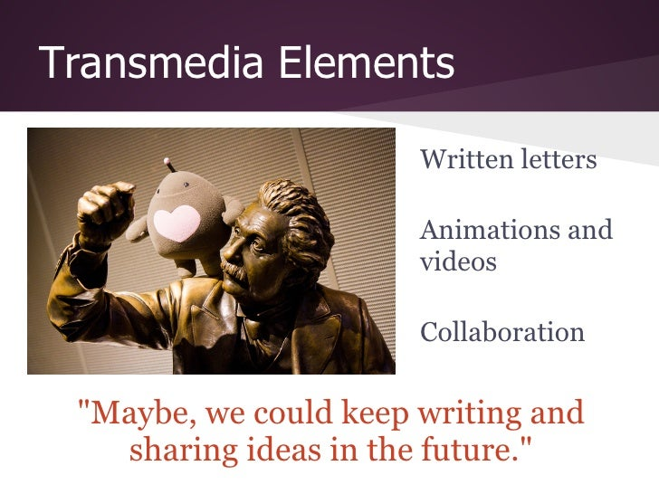 Transmedia Elements                       Written letters                       Animations and                       video...