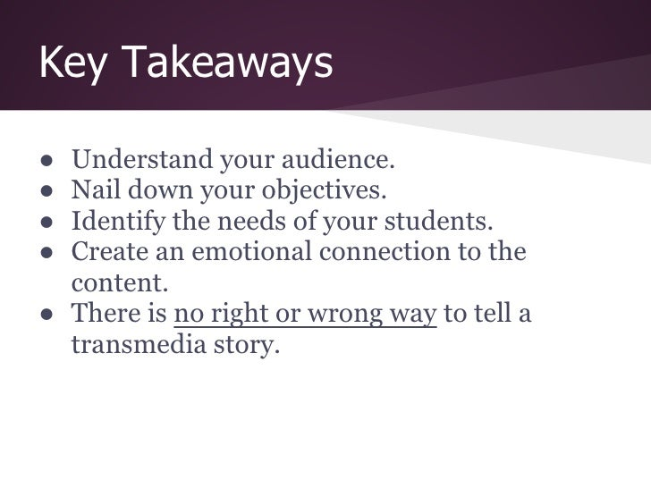 Key Takeaways● Understand your audience.● Nail down your objectives.● Identify the needs of your students.● Create an emot...