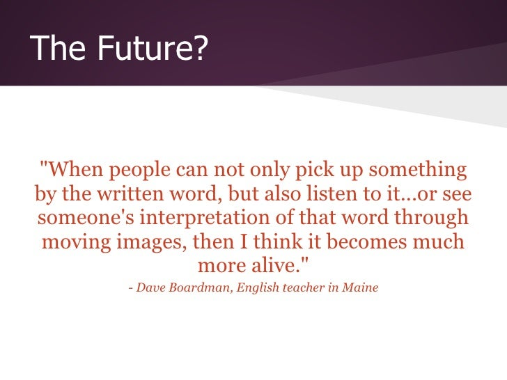 """The Future?""""When people can not only pick up somethingby the written word, but also listen to it...or seesomeones interpre..."""