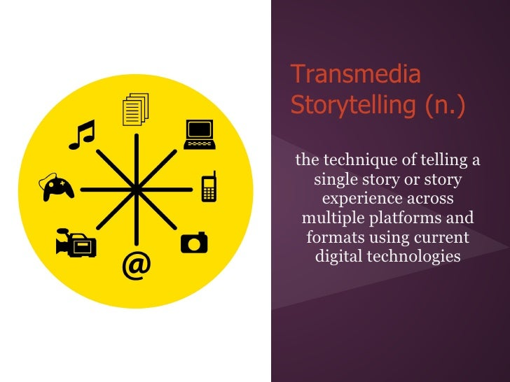 TransmediaStorytelling (n.)the technique of telling a   single story or story    experience across multiple platforms and ...