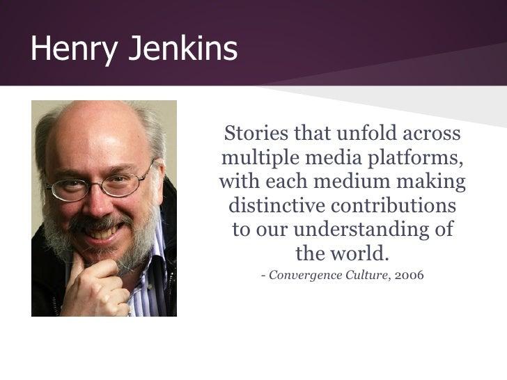 Henry Jenkins           Stories that unfold across           multiple media platforms,           with each medium making  ...