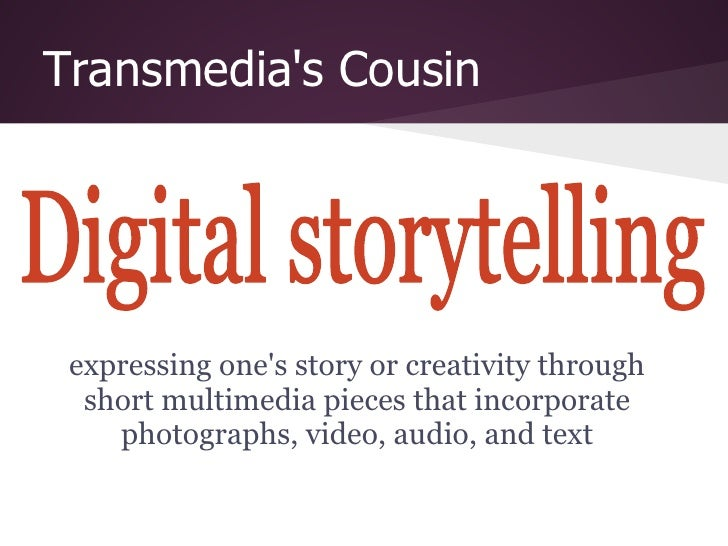 Transmedias Cousin expressing ones story or creativity through  short multimedia pieces that incorporate    photographs, v...