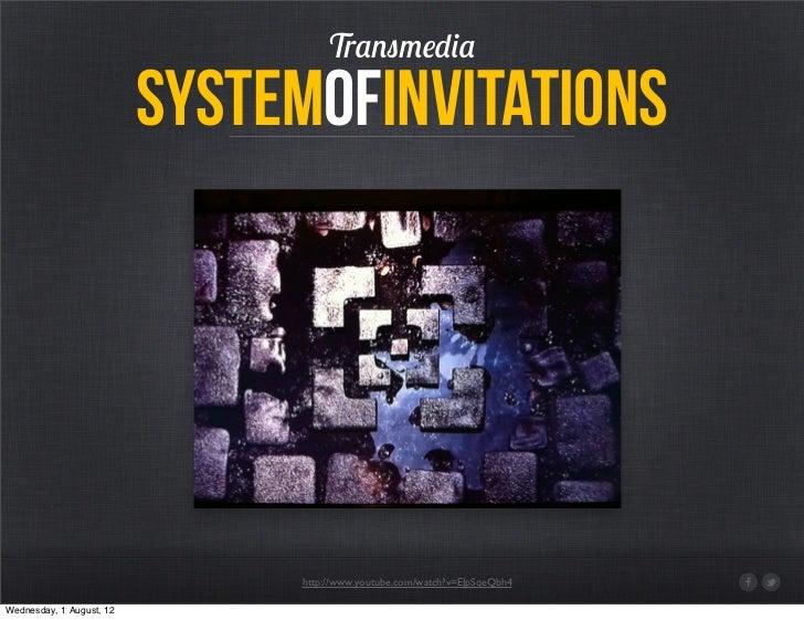 Transmedia                          systemofinvitations                               http://www.youtube.com/watch?v=EJpSq...