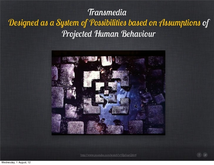 Transmedia     Designed as a System of Possibilities based on Assumptions of                    Projected Human Behaviour ...